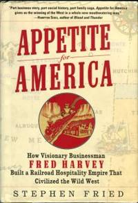 image of Appetite For America: How Visionary Businessman Fred Harvey Built A Railroad Hospitality Empire That Civilized The Wild West