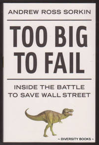 TOO BIG TO FAIL : The Inside Story of How Wall Street and Washington Fought to Save the Financial System from Crisis - and Themselves
