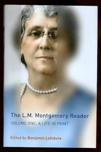 THE L.M. MONTGOMERY READER.  VOLUME 1: A LIFE IN PRINT.