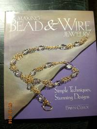 Making Bead & Wire Jewelry  Simple Techniques, Stunning Designs