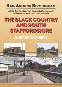 The Black Country and South Staffordshire: A Line-by -line Journey Through the Region's Railway Stations Past and Present (Rail Around Birmingham)
