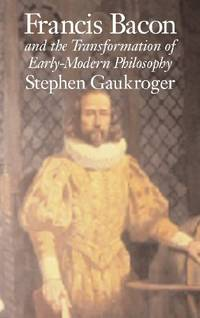 Francis Bacon and the Transformation of Early Modern Philosophy