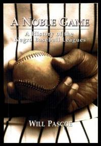 A NOBLE GAME - A History of the Negro Baseball Leagues