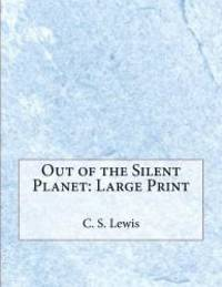 image of Out of the Silent Planet: Large Print
