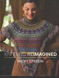 Knitting Reimagined: An Innovative Approach to Structure and Shape with 25 Breathtaking Projects by  Nicky Epstein - Hardcover - from Mayflower Needlework Books and Biblio.com