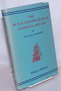 image of THE DUTCH EXPLORATIONS 1605-1756 OF THE NORTH AND NORTHWEST COAST OF AUSTRALIA Extracts from journals, Log-Books and opther documents relating to these voyages. Original Dutch texts, edited with English translations, a Critical Introduction, Notes, a Bibliography and Indexes