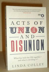 Acts of Union and Disunion - What Has Held the UK Together - and What is Dividing it?