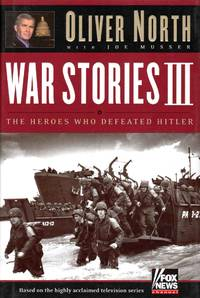 War Stories III the Heroes Who Defeated Hitler