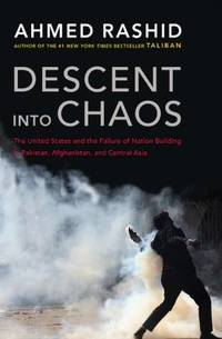 image of Descent into Chaos : The United States and the Failure of Nation Building in Pakistan, Afghanistan, and Central Asia