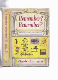 Remember? Remember?: A Nostalgic Backward Glance at Some of Yesteryears Most Beloved Features of Our National Profile ---a Copy Signed By Charles Beaumont