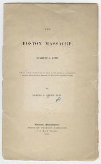 The Boston massacre, March 5, 1770: A part of the council's report made to the American Antiquarian Society at its annual meeting in Worcester, October 24, 1900.