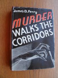 Murder Walks the Corridors aka Corridors of Fear by  James D Perry - First edition first printing - 1937 - from Scene of the Crime Books, IOBA (SKU: biblio12587)