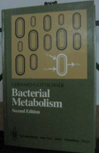 Bacterial Metabolism 2nd ed. by  Gerhard Gottschalk - 1st Edition - 1986 - from Brass DolphinBooks and Biblio.com