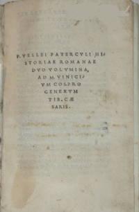 P. VELLEI PATERCULI HISTORIAE ROMANAE DUO VOLUMINA, ad M. VINICIUM COS. PRO GENERUM TIB. CAESARIS.