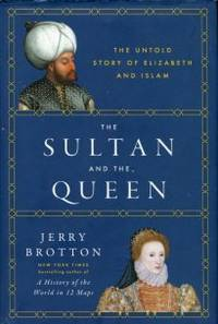 image of The Sultan And The Queen: The Untold Story Of Elizabeth And Islam