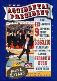 image of The Accidental President : How 143 Lawyers, 9 Supreme Court Justices, and 5,963,110 Floridians Landed George W. Bush in the White House