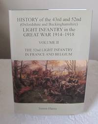 The History of the 43rd and 52nd Light Infantry in the Great War 1914-1918, the 52nd Light Infantry in France and Belgium: Volume II