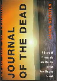 image of JOURNAL OF THE DEAD:  A Story of Friendship and Murder in the New Mexico  Desert