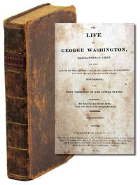 The Life of George Washington, Commander in Chief. of the Armies of the United States of America, Throughout the War Which Established Their Independence; and First President of the United States