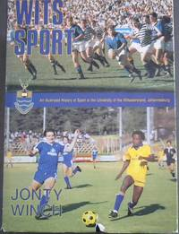 Wits Sport : An Illustrated History of Sport at the University of the Witwatersrand, Johannesburg