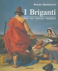 I briganti. Storia. Arte. Letteratura. Immaginario.