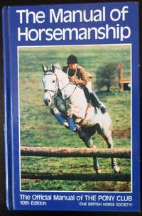 The Manual of Horsemanship. The Official Manual of The Pony Club. 10th Edition