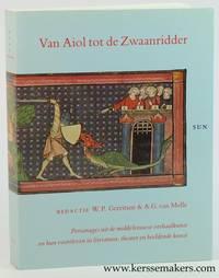 Van Aiol tot de Zwaanridder. Personages uit de middeleeuwse verhaalkunst en hun voortleven in...