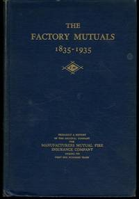 The Factory Mutuals 1835 - 1935 being primarily a history of the Manufacturers Mutual Fire...