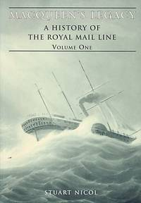 Macqueen's Legacy. A History of the Royal Mail Line. Volume One