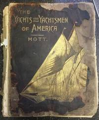 THE YACHTS AND YACHTSMEN OF AMERICA . BEING A HISTORY OF YACHTING AND OF YACHT CLUBS, AS WELL AS...