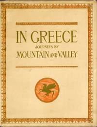 IN GREECE:  JOURNEYS BY MOUNTAIN AND VALLEY.; With a preface by Théophile Homolle; translated from the French by Charles Frederic Hardy by  and Fred. Boissonnas  Daniel - First English language edition - 1920 - from Andrew Cahan: Bookseller, Ltd and Biblio.com