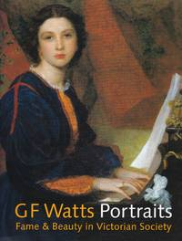G.F. Watts: Portraits Fame and Beauty in Victorian Society