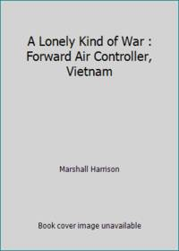 image of A Lonely Kind of War : Forward Air Controller, Vietnam