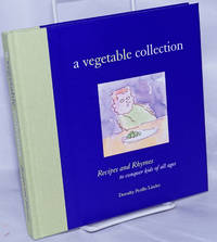 image of A Vegetable Collection; Recipes and Rhymes to conquer kids of all ages