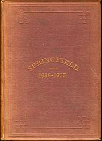 1636-1675. Early History of Springfield. An Address Delivered October 16th, 1875, on the Two Hundredth Anniversary of the Burning of the Town by Indians