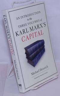 An introduction to the three volumes of Karl Marx's Capital. Translated by Alexander Locascio