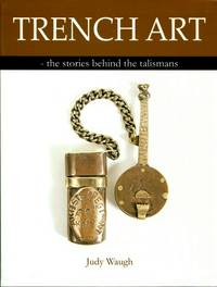 Trench Art : The Stories Behind the Talismans
