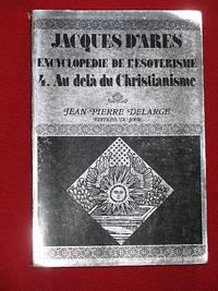 Encyclopédie de L'Esotérisme: Tome 4: Au delà du Christianisme