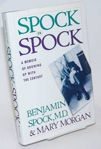 Spock on Spock; a memoir of growing up with the century
