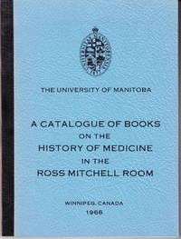 A Catalogue of Books on the History of Mediicine in the Ross  Mitchell Room