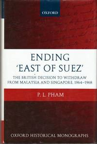 Ending 'East of Suez': The British Decision to Withdraw from Malaysia and Singapore 1964-1968 by P. L. Pham - Hardcover - 2010 - from The Penang Bookshelf and Biblio.com