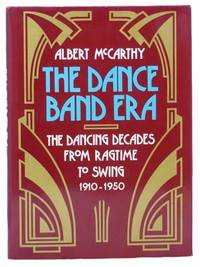 The Dance Band Era: The Dancing Decades from Ragtime to Swing 1910-1950