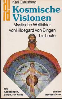 Kosmische Visionen: Mystische Weltbilder Von Hildegard Von Bingen Bis Heute