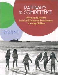 Pathways to Competence : Encouraging Healthy Social and Emotional Development in Young Children