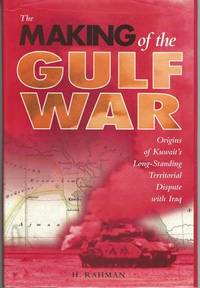 Making of the Gulf War: Origins of Kuwait's Long-Standing Territorial Disp