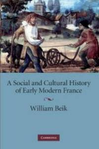 A Social and Cultural History of Early Modern France by William Beik - Paperback - 2009-05-08 - from Books Express and Biblio.com