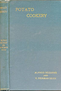 Potato Cookery. 300 Ways of Preparing and Cooking Potatoes
