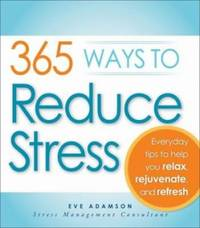 365 Ways to Reduce Stress : Everyday Tips to Help You Relax, Rejuvenate, and Refresh by Eve Adamson - Paperback - 2009 - from ThriftBooks (SKU: G1440500258I3N00)