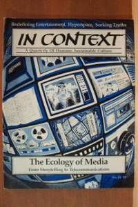 IN CONTEXT, A QUARTERLY OF HUMANE SUSTAINABLE CULTURE The Ecology of  Media, Fall 1989, No. 23