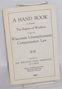 A hand book to explain the rights of workers under the Wisconsin  unemployment compensation law by  Harry R McLogan - 1938 - from Bolerium Books Inc., ABAA/ILAB (SKU: 145264)